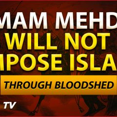 Imam Mehdi Will Not Impose Islam Through Bloodshed